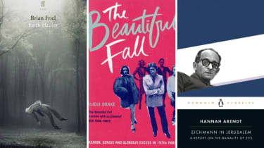 From left to right: Faith Healer by Brian Friel, The Beautiful Fall by Alicia Drake and Eichmann in Jerusalem by Hannah Arendt