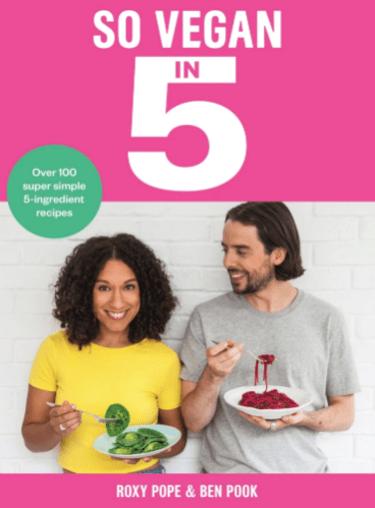 So Vegan in 5 by Roxy Pope & Ben Pook
